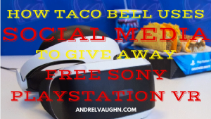 How Taco Bell Uses Social Media To Give Away Free Sony PlayStation VR