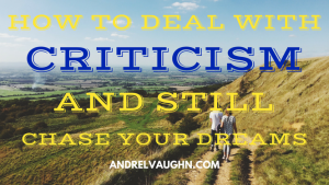 How to Deal With Criticism and Still Chase Your Dreams